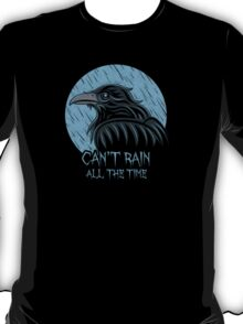 Can't rain all the time... T-Shirt