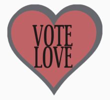 VOTE LOVE by QuietRebel