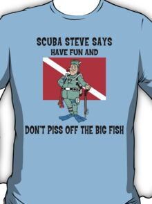 "SCUBA Steve Says ""Have Fun And Don't Piss Off The Big Fish"" T-Shirt"