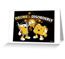 Drunk & Disorderly Greeting Card