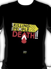 You're Killing People! TO DEATH! T-Shirt