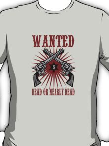 Wanted - Dead or nearly dead T-Shirt