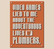 Video Games Lied To Me About The Adventurous Lives of Plumbers by Made With Awesome