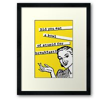Retro 50's - Bowl of Stupid for Breakfast Framed Print