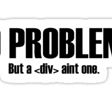99 Problems but a <div> aint one. Sticker