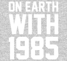 On Earth with 1985 by ElectricHuman