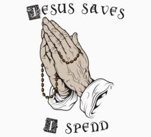 Jesus saves, I spend by Lawbeats