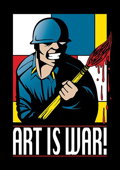 Art is War! by mikehandyart