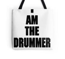 I AM THE DRUMMER (i prefer the drummer) Tote Bag
