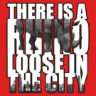 There Is A RHINO Loose In The City! by Paulychilds