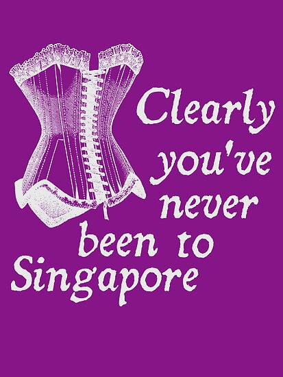 Clearly you've never been to Singapore by nimbusnought