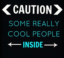 Caution : Really cool people inside by passionandprint
