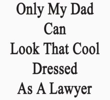 Only My Dad Can Look That Cool Dressed As A Lawyer by supernova23