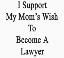 I Support My Mom's Wish To Become A Lawyer by supernova23