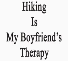 Hiking Is My Boyfriend's Therapy by supernova23