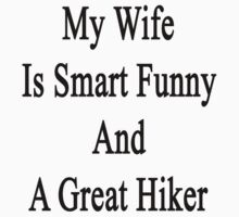 My Wife Is Smart Funny And A Great Hiker by supernova23