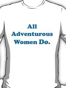 All Adventurous Women Do. T-Shirt