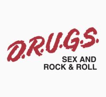 D.R.U.G.S., Sex and Rock & Roll (Black Text) by BiggStankDogg