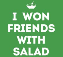 I Won Friends With Salad by newdamage