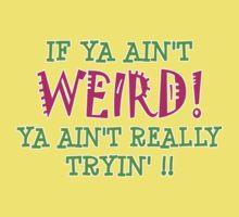 if ya ain't WIERD! Kids Clothes