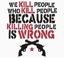 we kill people who kill people because killing people is wrong by Cheesybee