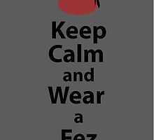 Keep Calm and Wear a Fez - Grey by sambambina