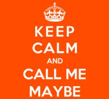Keep Calm and Call Me Maybe by bboyhyper