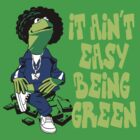 It Ain&#x27;t Easy Being Green by TeeHut