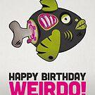 """Zombie Fish – Birthday Card """"Happy Birthday Weirdo"""" by David Wildish"""