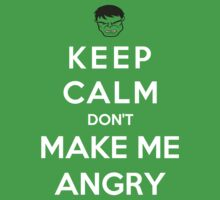 Keep Calm Dont Make Me Angry by bboyhyper