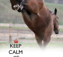 KEEP CALM AND CANTER ON  by Clare Mullen
