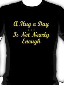 not enough hugs 2 T-Shirt