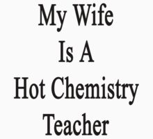 My Wife Is A Hot Chemistry Teacher by supernova23
