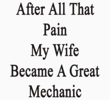 After All That Pain My Wife Became A Great Mechanic by supernova23