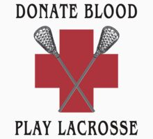 Lacrosse Donate Blood Play Lacrosse by SportsT-Shirts