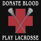 "Lacrosse ""Donate Blood Play Lacrosse"" by SportsT-Shirts"