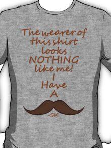 I have a moustache... T-Shirt