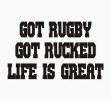 Got Rugby - Got Rucked - Life Is Great by SportsT-Shirts