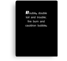 DOUBLE, DOUBLE TOIL AND TROUBLE; FIRE BURN AND CAULDRON BUBBLE. Canvas Print