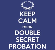 Keep Calm: I'm on Double Secret Probation (Animal House) by rydrew