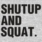 SHUTUP AND SQUAT. (BLACK) by Zoe Archer