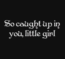 so caught up in you little girl by Tia Knight