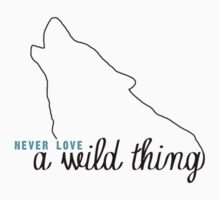 Never Love a Wild Thing by scaredywolf