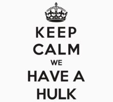 Keep Calm We Have A Hulk by bboyhyper