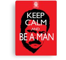 Keep Calm And Be a Man Canvas Print