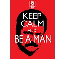Keep Calm And Be a Man Photographic Print