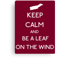Keep Calm And Be A Leaf On The Wind Canvas Print