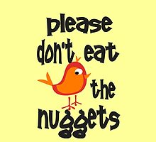 Please Don't Eat the Nuggets by veganese