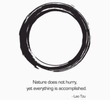 Zen Saying - Nature does not hurry  by fuzzarelly