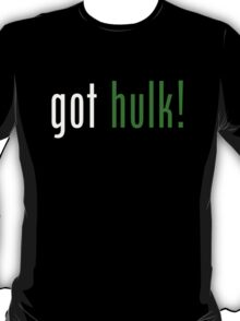 got hulk! T-Shirt